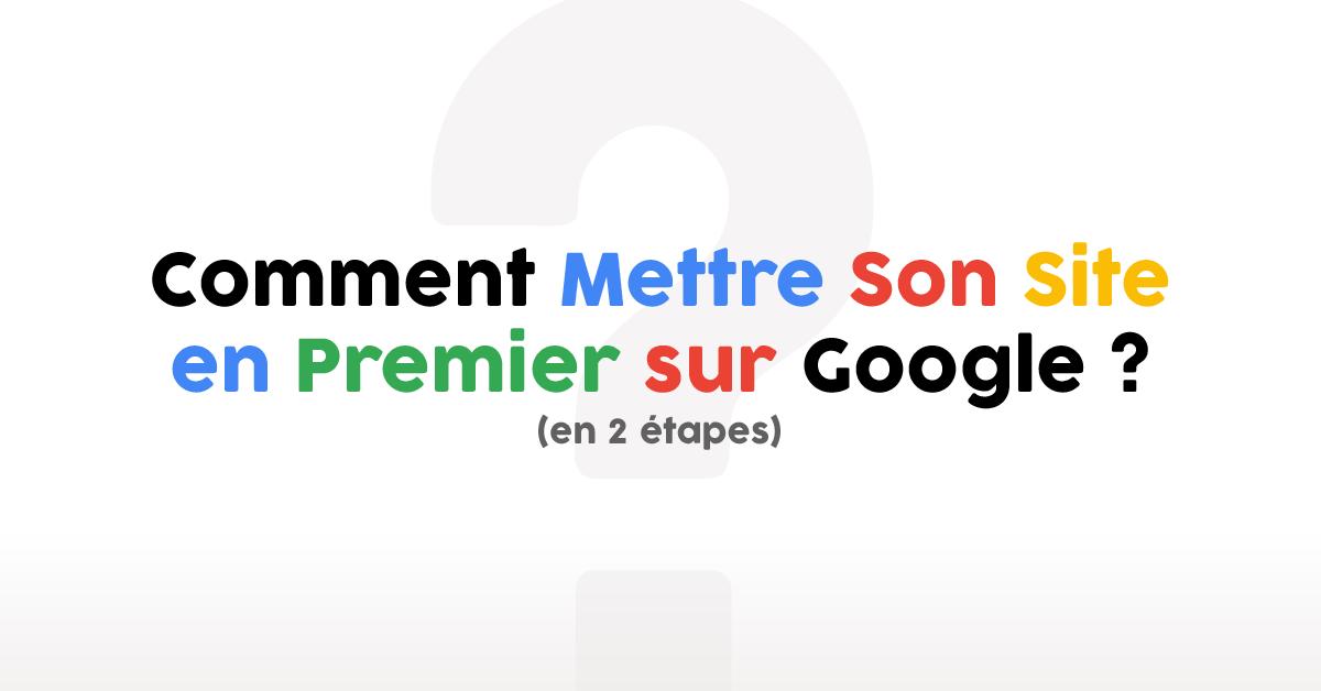 Comment mettre son site en premier sur google